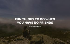 Fun Things to Do When You Have No Friends