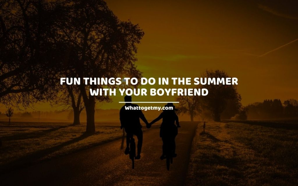 Fun Things to Do in the Summer With Your Boyfriend