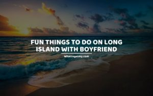 Fun Things to Do on Long Island With Boyfriend