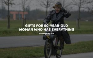 Gifts for 50-year-old Woman Who Has Everything