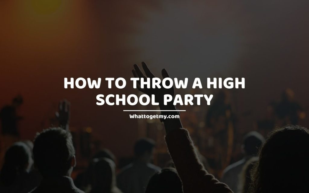 HOW TO THROW A HIGH SCHOOL PARTY