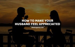 How to Make Your Husband Feel Appreciated