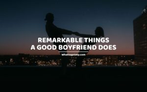 Remarkable Things a Good Boyfriend Does