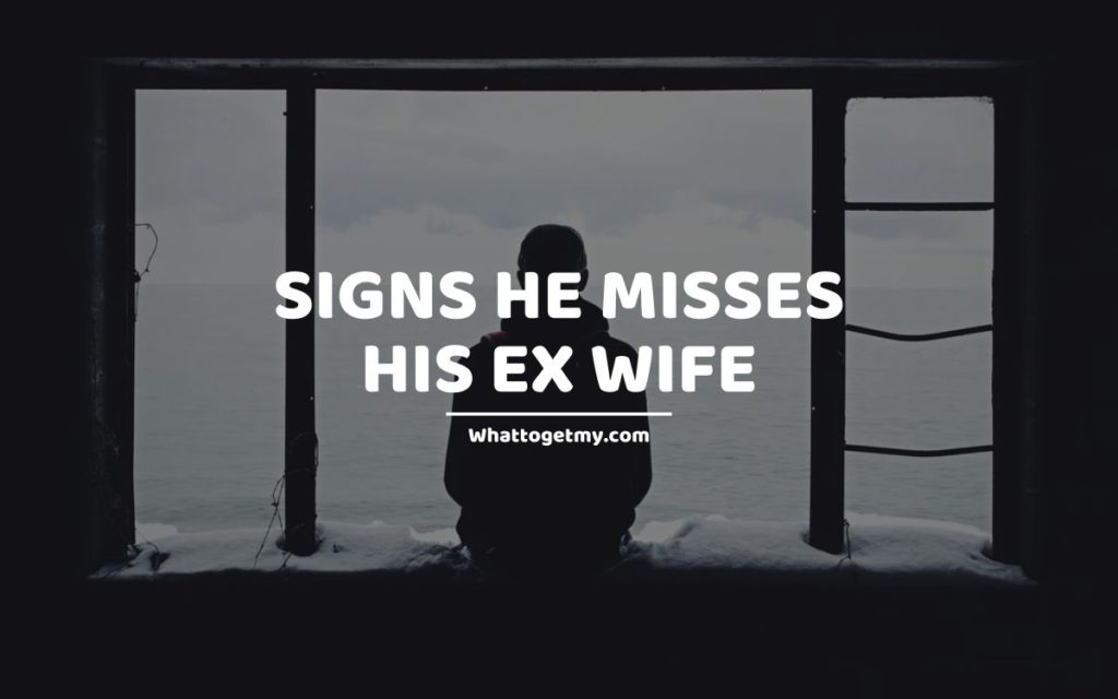 Signs He Misses His Ex Wife
