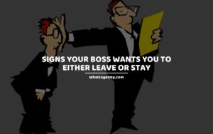 Signs Your Boss Wants You to Either Leave or Stay