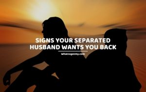 Signs Your Separated Husband Wants You Back