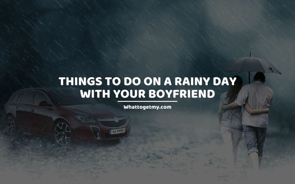 THINGS TO DO ON A RAINY DAY WITH YOUR BOYFRIEND