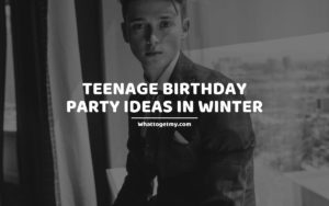Teenage birthday party ideas in winter