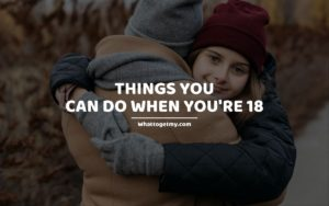 Things You Can Do When You're 18