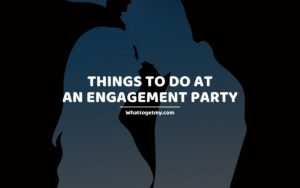 Things to Do at an Engagement Party
