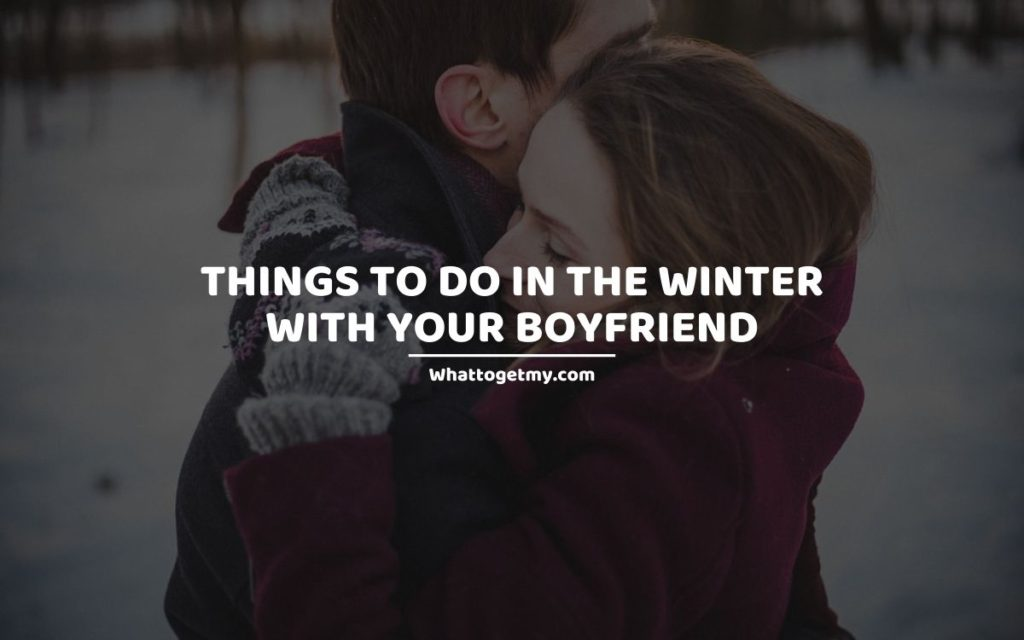 Things to Do in the Winter With Your Boyfriend
