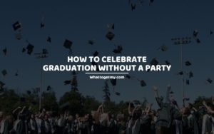 To Celebrate Graduation Without a Party