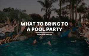 WHAT TO BRING TO A POOL PARTY