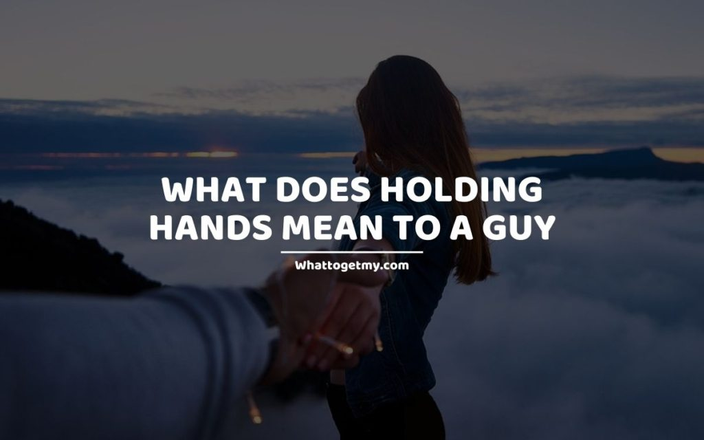 What Does Holding Hands Mean to a Guy