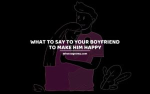 What to Say to Your Boyfriend to Make Him Happy