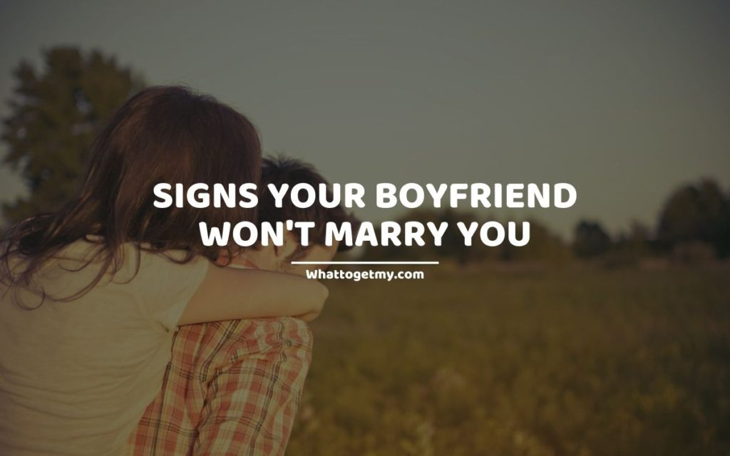 13 Significant Signs Your Boyfriend Won't Marry You