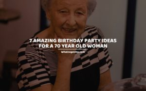 7 Amazing Birthday Party Ideas for a 70 Year Old Woman