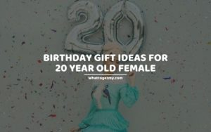 Birthday gift ideas for 20 year old female
