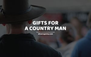 GIFTS FOR A COUNTRY MAN