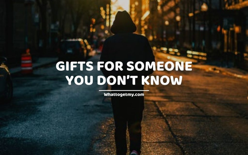 GIFTS FOR SOMEONE YOU DON'T KNOW