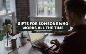 Gifts for Someone Who Works All the Time
