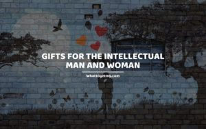 Gifts for the Intellectual Man and Woman