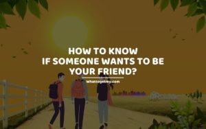 How to know if someone wants to be your friend