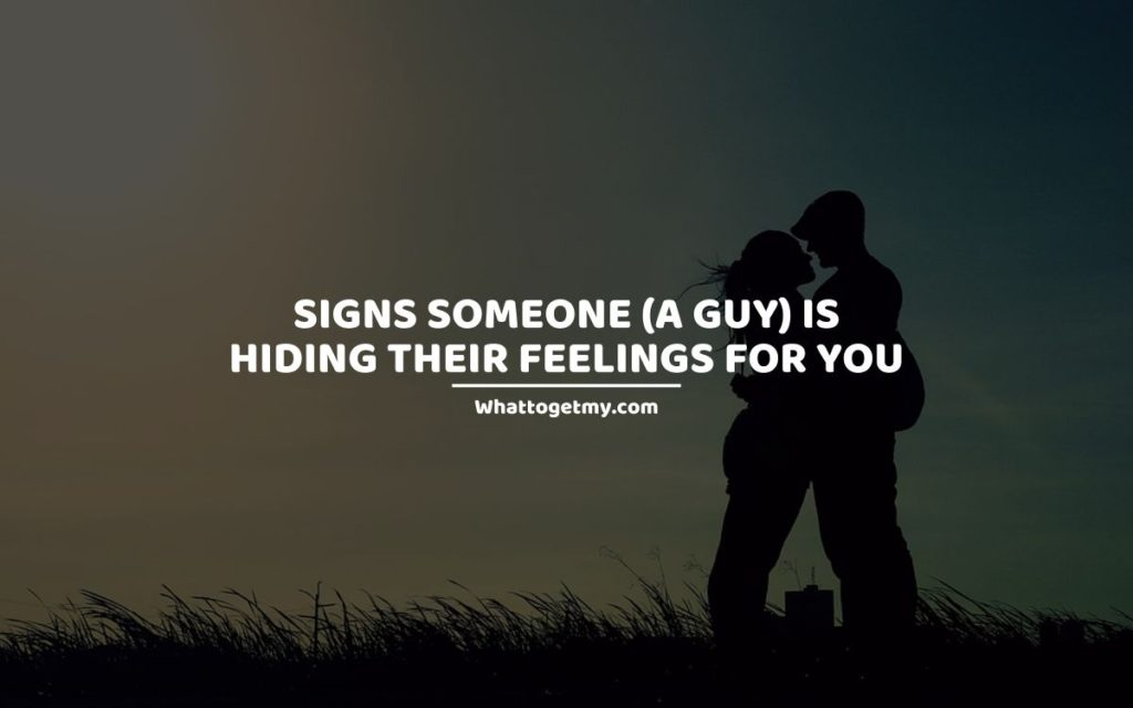 Signs Someone (a Guy) is Hiding Their Feelings for You