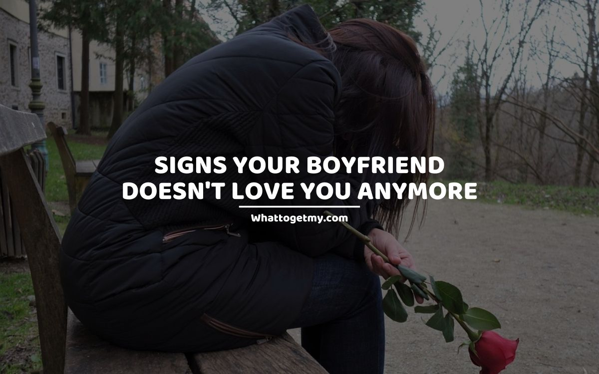 27 Heartbreaking Signs Your Boyfriend Doesnt Love You