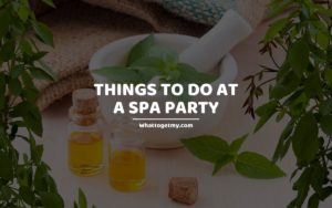Things to Do at Spa Party