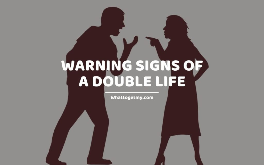 WARNING SIGNS OF A DOUBLE LIFE