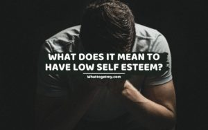 What Does It Mean To Have Low Self Esteem_