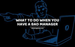 What to Do When You Have a Bad Manager 13 tips