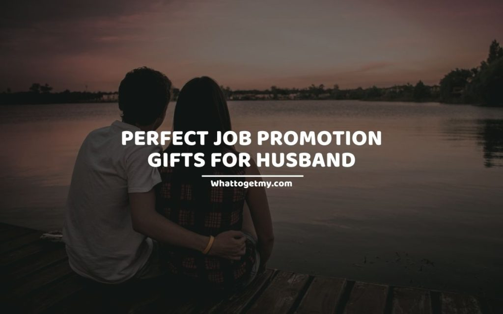 21 Perfect Job Promotion Gifts For Husband