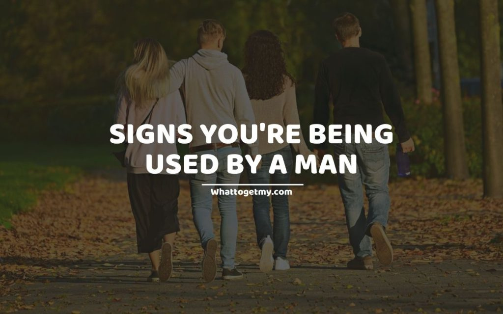 SIGNS YOU'RE BEING USED BY A MAN