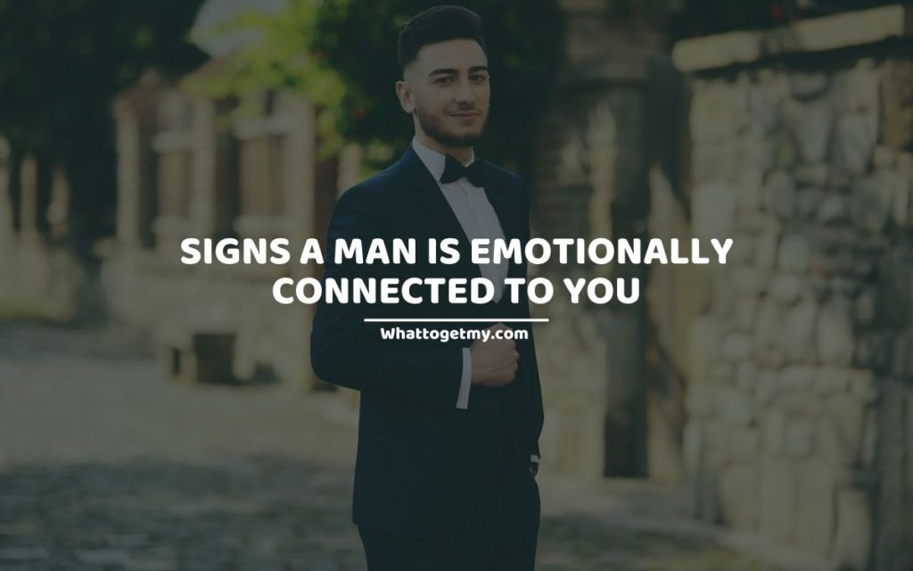 Signs A Man Is Emotionally Connected To You