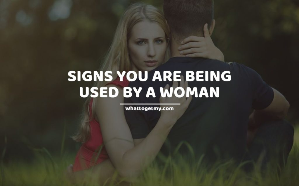 Signs you are being used by a woman
