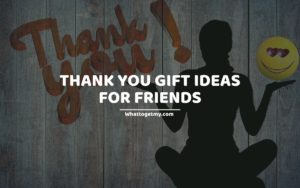 Thank you gift ideas for friends