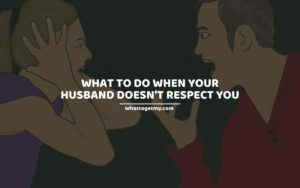 What to Do When Your Husband Doesn't Respect You