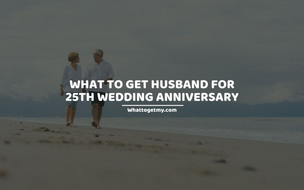 What to get husband for 25th wedding anniversary