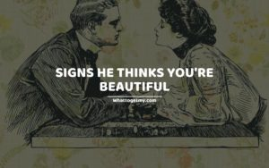 19 Sure Signs He Thinks You're Beautiful