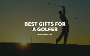 BEST GIFTS FOR A GOLFER