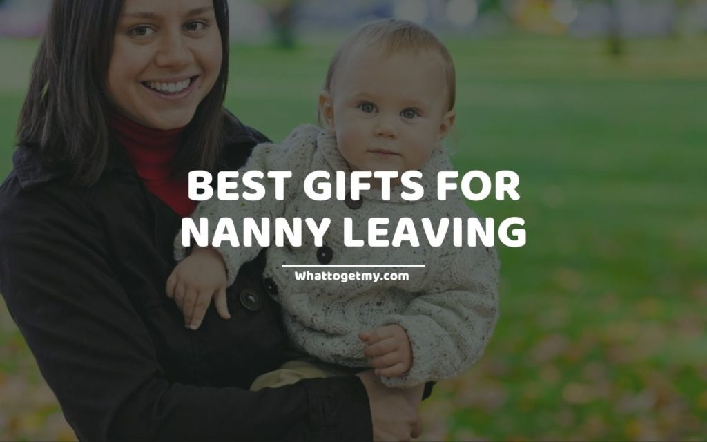 Best Gifts For Nanny Leaving