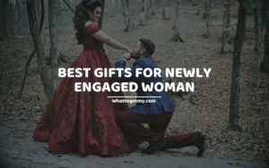 Best Gifts For Newly Engaged Woman