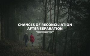 CHANCES OF RECONCILIATION AFTER SEPARATION