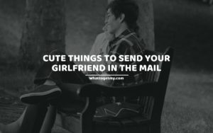 Cute Things To Send Your Girlfriend In The Mail