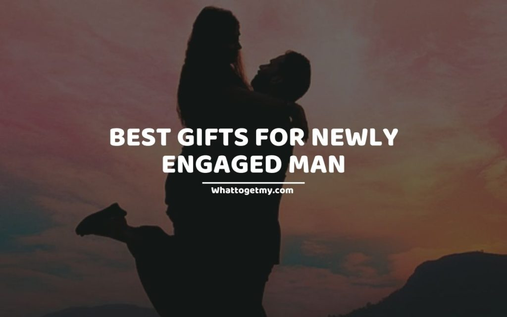 GIFTS FOR NEWLY ENGAGED MAN (1)