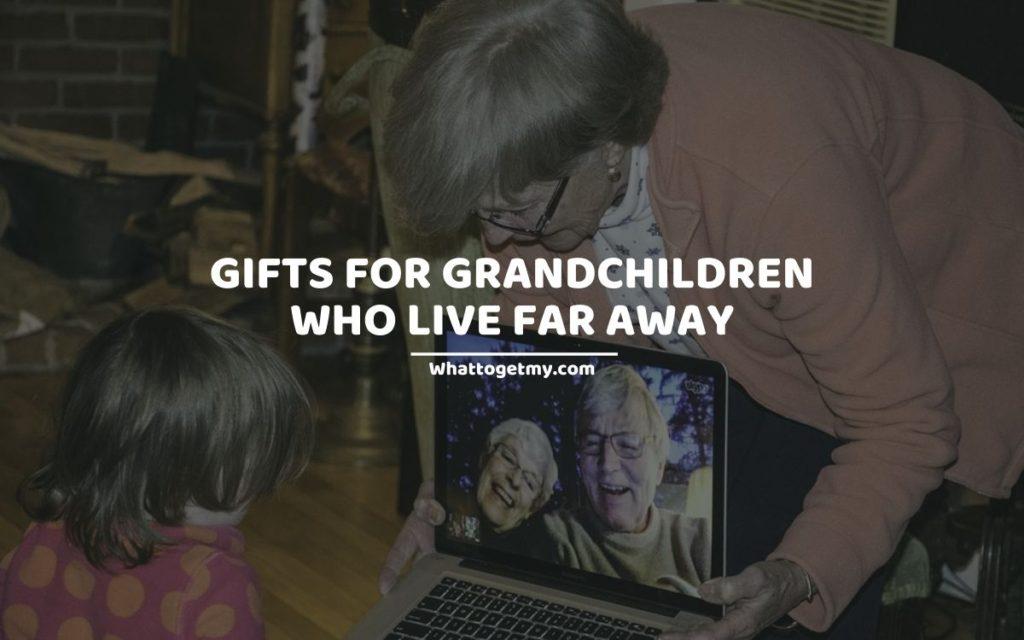Gifts for Grandchildren Who Live Far Away