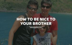How To Be Nice To Your Brother