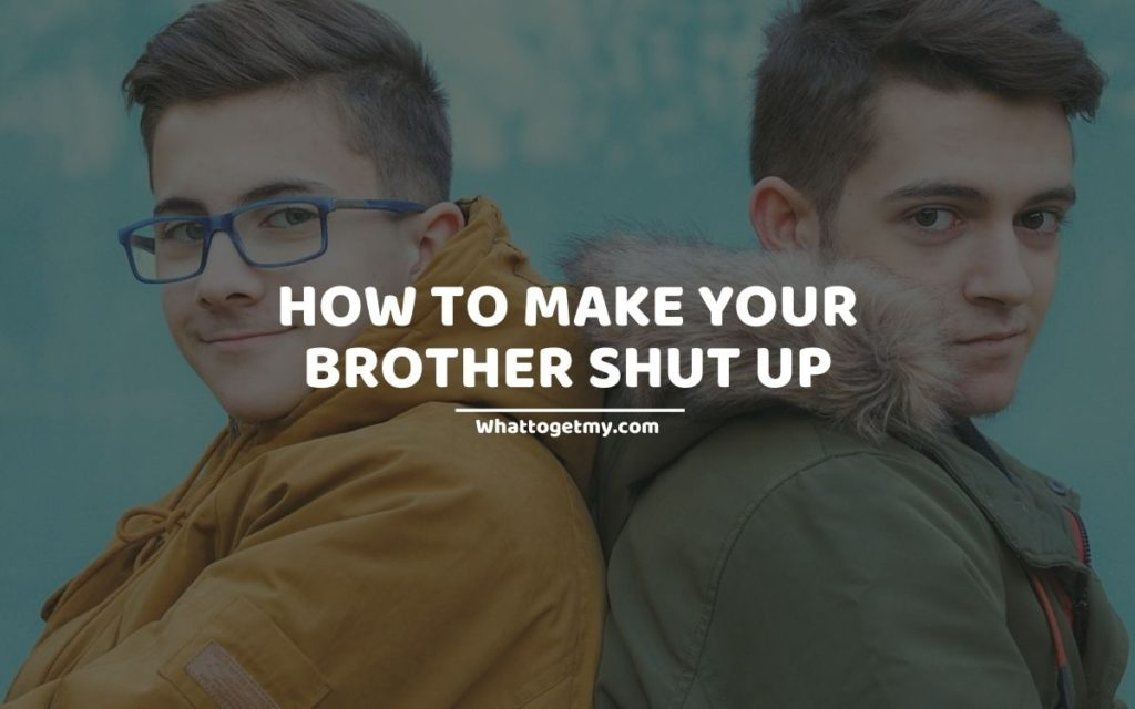 How To Make Your Brother Shut Up
